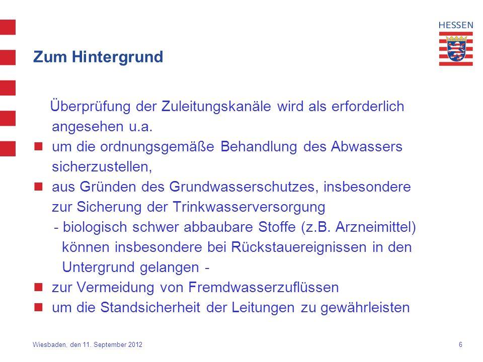 6 Wiesbaden, den 11. September 2012 Zum Hintergrund Überprüfung der Zuleitungskanäle wird als erforderlich angesehen u.a. um die ordnungsgemäße Behand