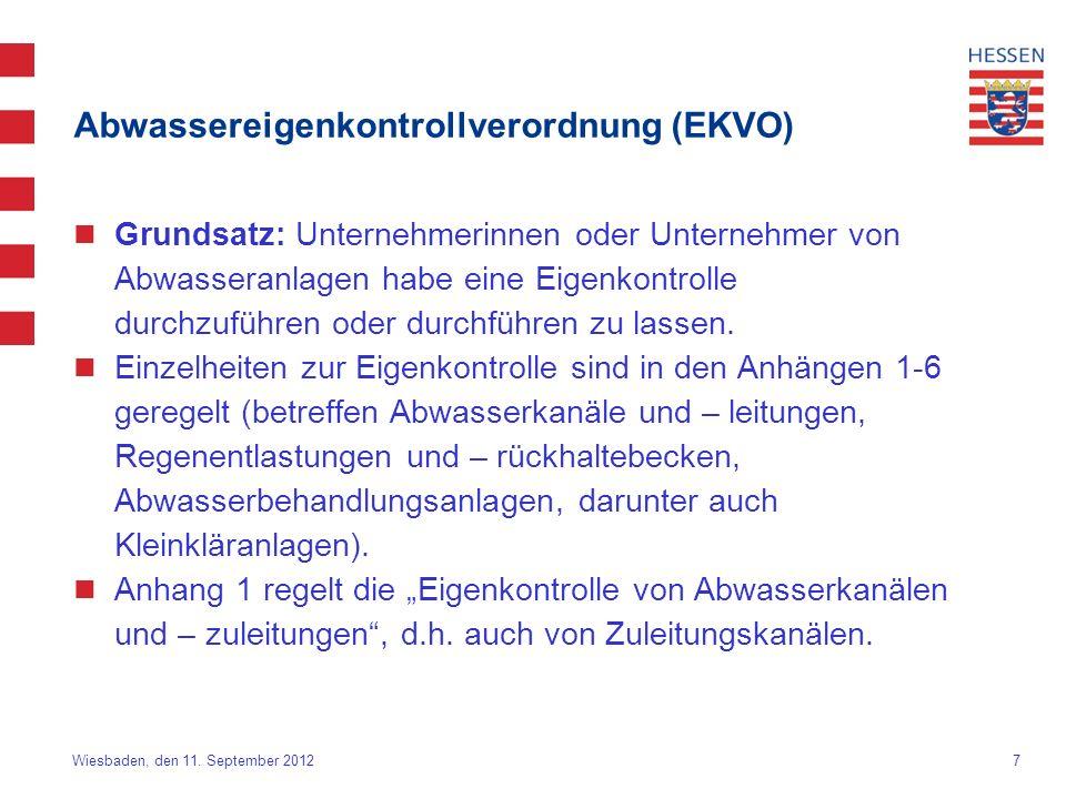 7 Wiesbaden, den 11. September 2012 Abwassereigenkontrollverordnung (EKVO) Grundsatz: Unternehmerinnen oder Unternehmer von Abwasseranlagen habe eine