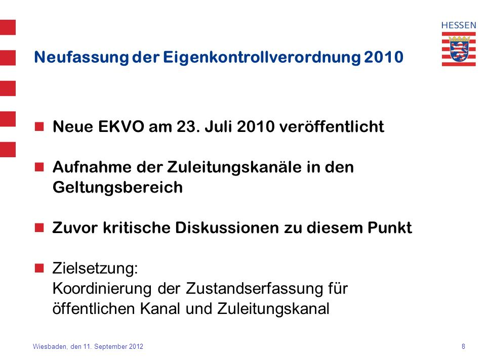 8 Wiesbaden, den 11. September 2012 Neufassung der Eigenkontrollverordnung 2010 Neue EKVO am 23. Juli 2010 veröffentlicht Aufnahme der Zuleitungskanäl