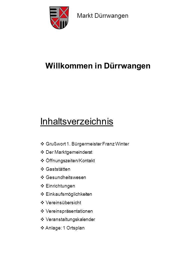 Markt Dürrwangen Willkommen in Dürrwangen Inhaltsverzeichnis Grußwort 1. Bürgermeister Franz Winter Der Marktgemeinderat Öffnungszeiten/Kontakt Gastst