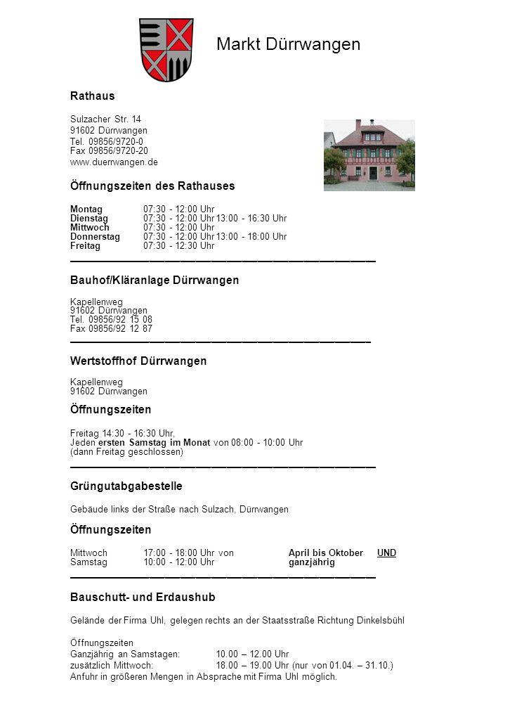 Markt Dürrwangen Rathaus Sulzacher Str. 14 91602 Dürrwangen Tel. 09856/9720-0 Fax 09856/9720-20 www.duerrwangen.de Öffnungszeiten des Rathauses Montag