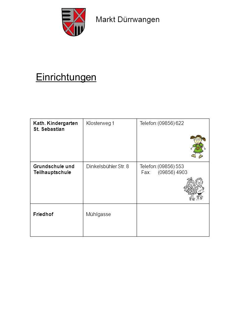 Markt Dürrwangen Kath. Kindergarten St. Sebastian Klosterweg 1Telefon:(09856) 622 Grundschule und Teilhauptschule Dinkelsbühler Str. 8Telefon:(09856)