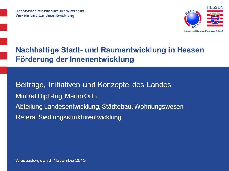 Hessisches Ministerium für Wirtschaft, Verkehr und Landesentwicklung Wiesbaden, den 3. November 2013 Nachhaltige Stadt- und Raumentwicklung in Hessen