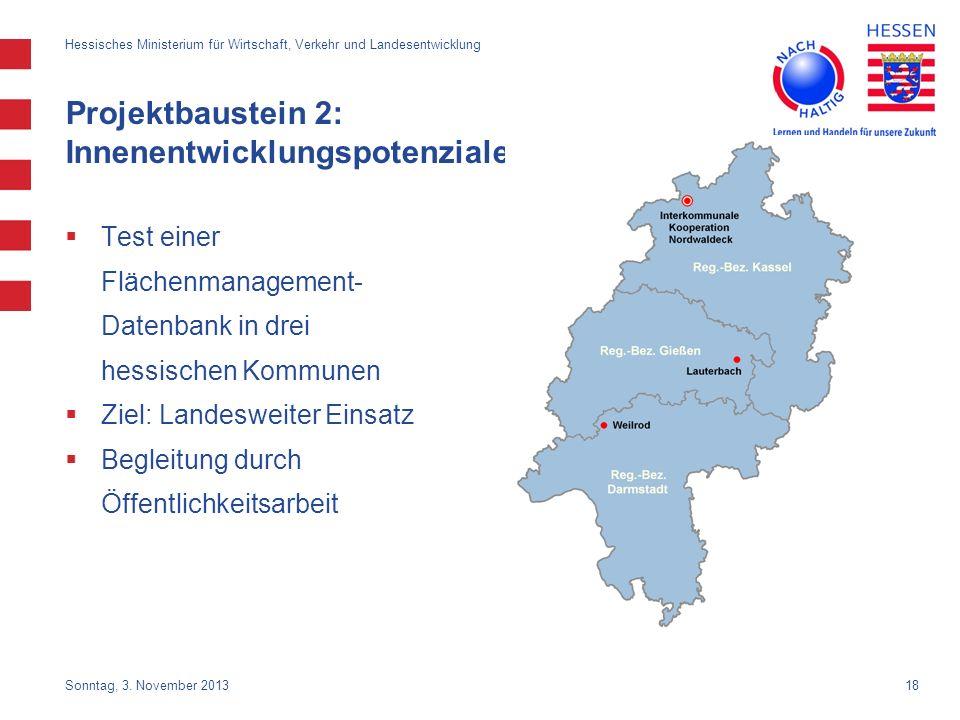 18 Projektbaustein 2: Innenentwicklungspotenziale Test einer Flächenmanagement- Datenbank in drei hessischen Kommunen Ziel: Landesweiter Einsatz Begle