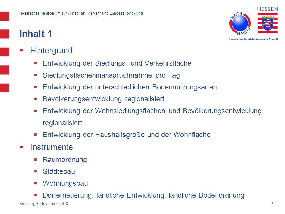 2 Sonntag, 3. November 2013 Hessisches Ministerium für Wirtschaft, Verkehr und Landesentwicklung Inhalt 1 Hintergrund Entwicklung der Siedlungs- und V