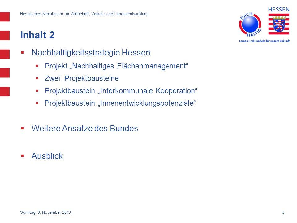 3 Sonntag, 3. November 2013 Hessisches Ministerium für Wirtschaft, Verkehr und Landesentwicklung Inhalt 2 Nachhaltigkeitsstrategie Hessen Projekt Nach