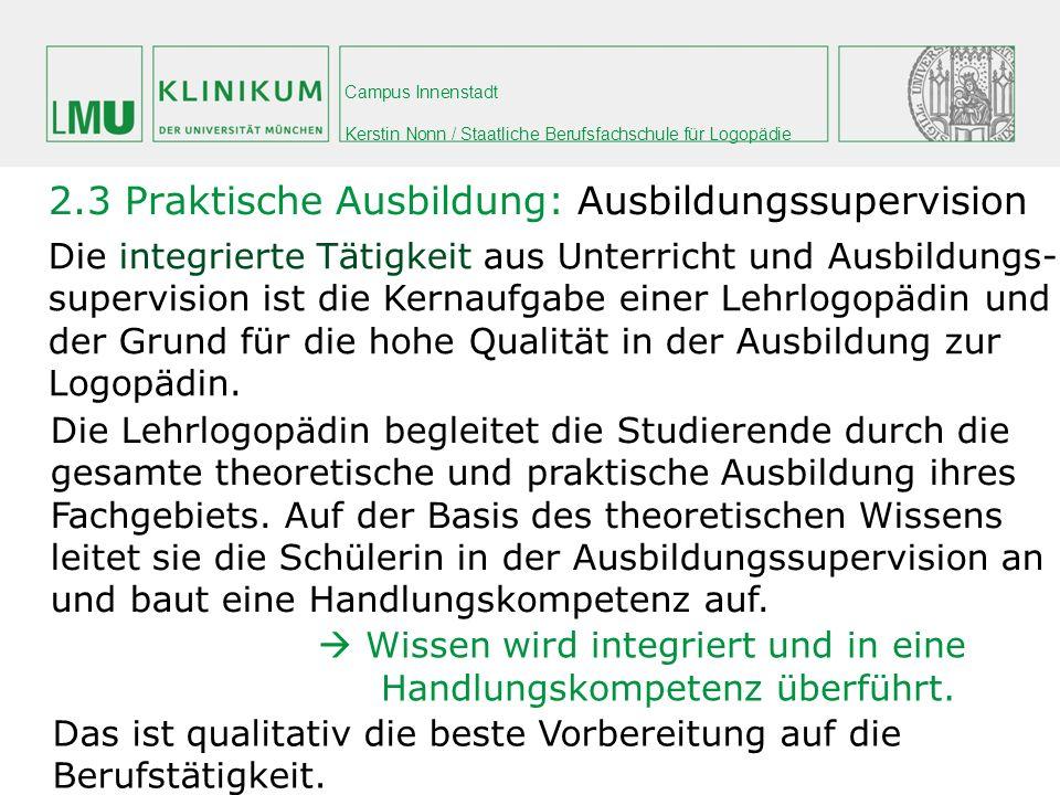 Campus Innenstadt Kerstin Nonn / Staatliche Berufsfachschule für Logopädie 2.3 Praktische Ausbildung: Ausbildungssupervision Die integrierte Tätigkeit