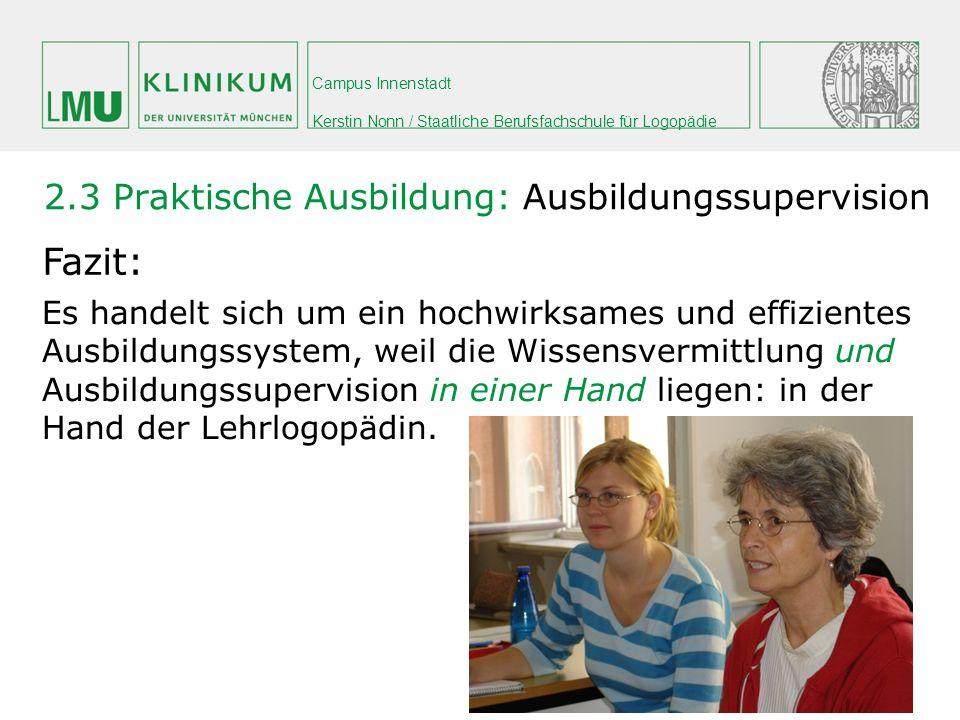 Campus Innenstadt Kerstin Nonn / Staatliche Berufsfachschule für Logopädie 2.3 Praktische Ausbildung: Ausbildungssupervision Fazit: Es handelt sich um
