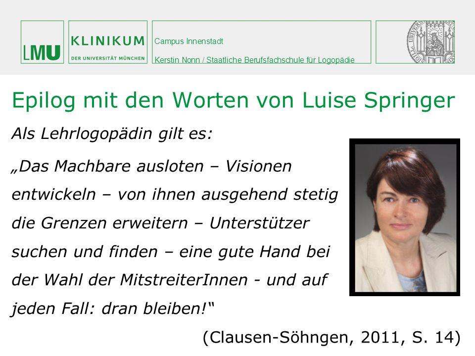 Campus Innenstadt Kerstin Nonn / Staatliche Berufsfachschule für Logopädie Epilog mit den Worten von Luise Springer Als Lehrlogopädin gilt es: Das Mac