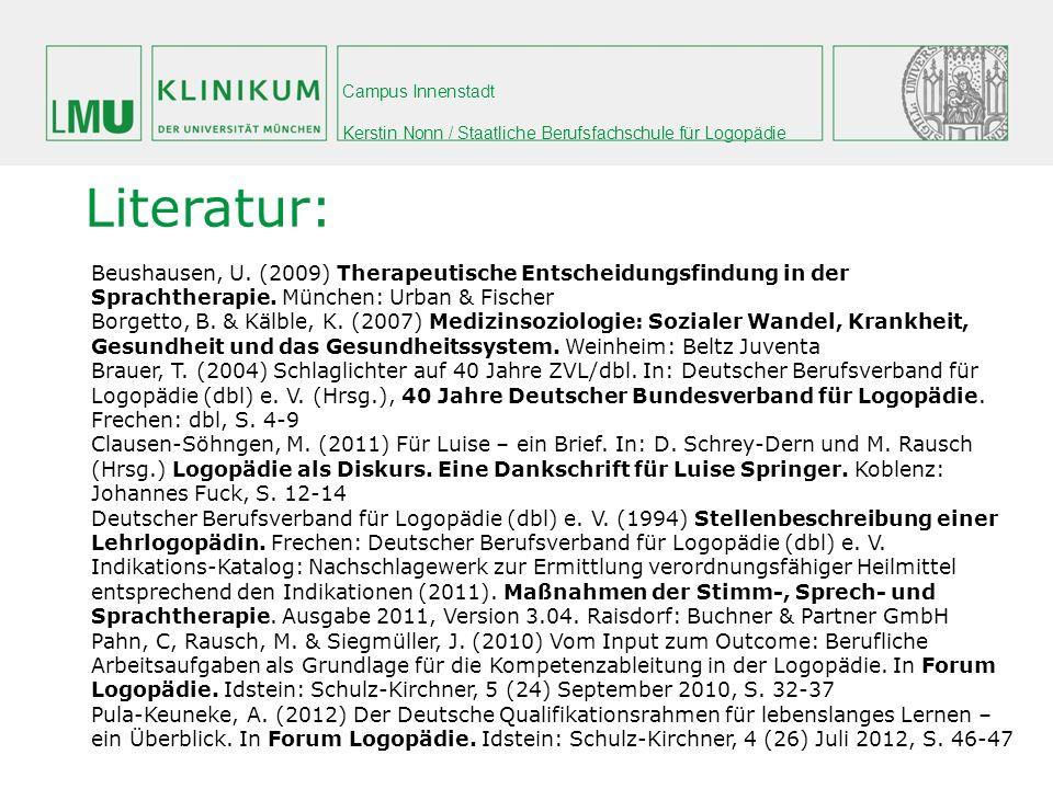Campus Innenstadt Kerstin Nonn / Staatliche Berufsfachschule für Logopädie Literatur: Beushausen, U. (2009) Therapeutische Entscheidungsfindung in der