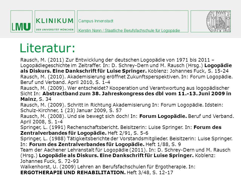 Campus Innenstadt Kerstin Nonn / Staatliche Berufsfachschule für Logopädie Literatur: Rausch, M. (2011) Zur Entwicklung der deutschen Logopädie von 19
