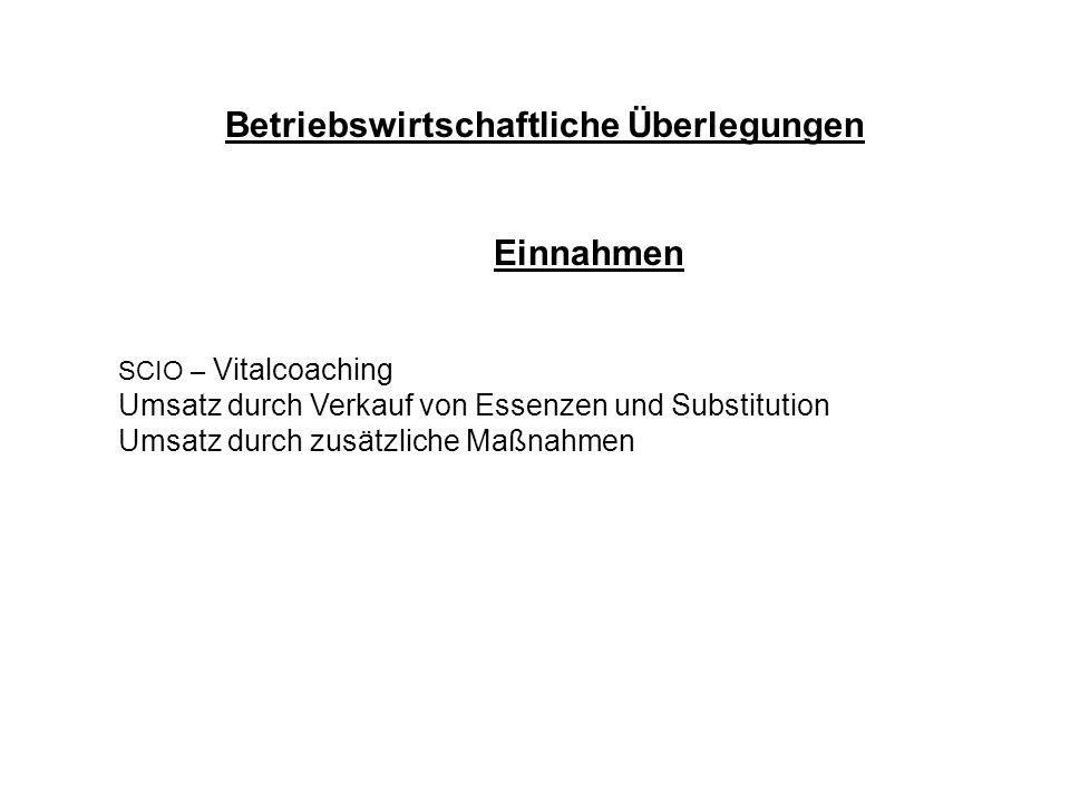 Betriebswirtschaftliche Überlegungen Einnahmen SCIO – Vitalcoaching Umsatz durch Verkauf von Essenzen und Substitution Umsatz durch zusätzliche Maßnah