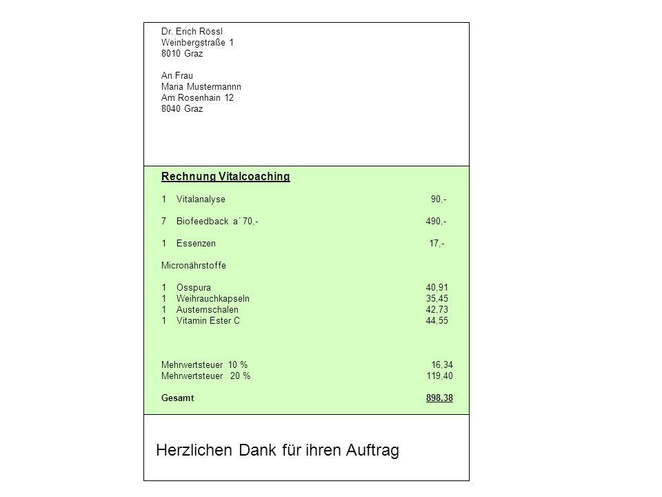 Dr. Erich Rössl Weinbergstraße 1 8010 Graz An Frau Maria Mustermannn Am Rosenhain 12 8040 Graz Rechnung Vitalcoaching 1 Vitalanalyse 90,- 7 Biofeedbac