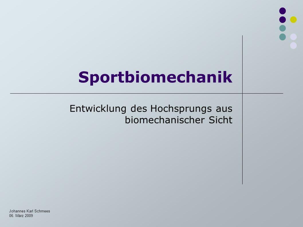 Sportbiomechanik Entwicklung des Hochsprungs aus biomechanischer Sicht Johannes Karl Schmees 06. März 2009