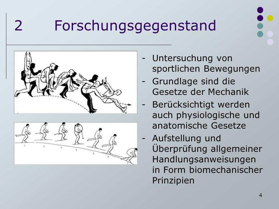 4 2Forschungsgegenstand -Untersuchung von sportlichen Bewegungen -Grundlage sind die Gesetze der Mechanik -Berücksichtigt werden auch physiologische u