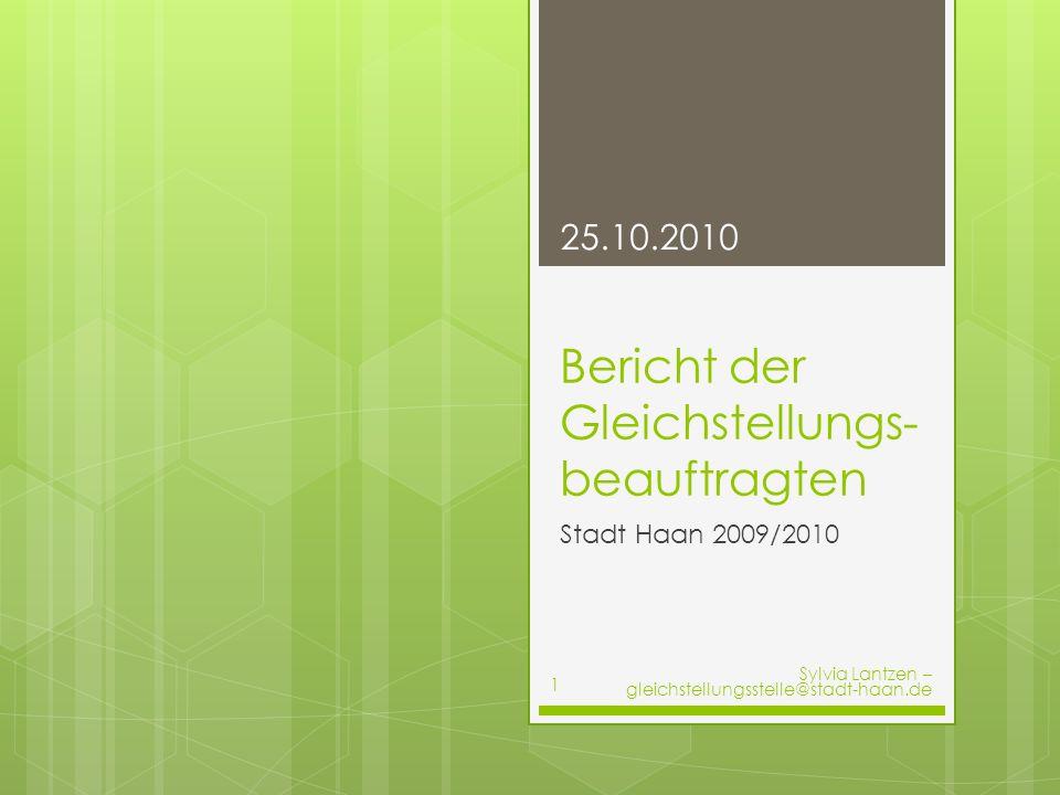 Bericht der Gleichstellungs- beauftragten Stadt Haan 2009/2010 25.10.2010 Sylvia Lantzen – gleichstellungsstelle@stadt-haan.de 1