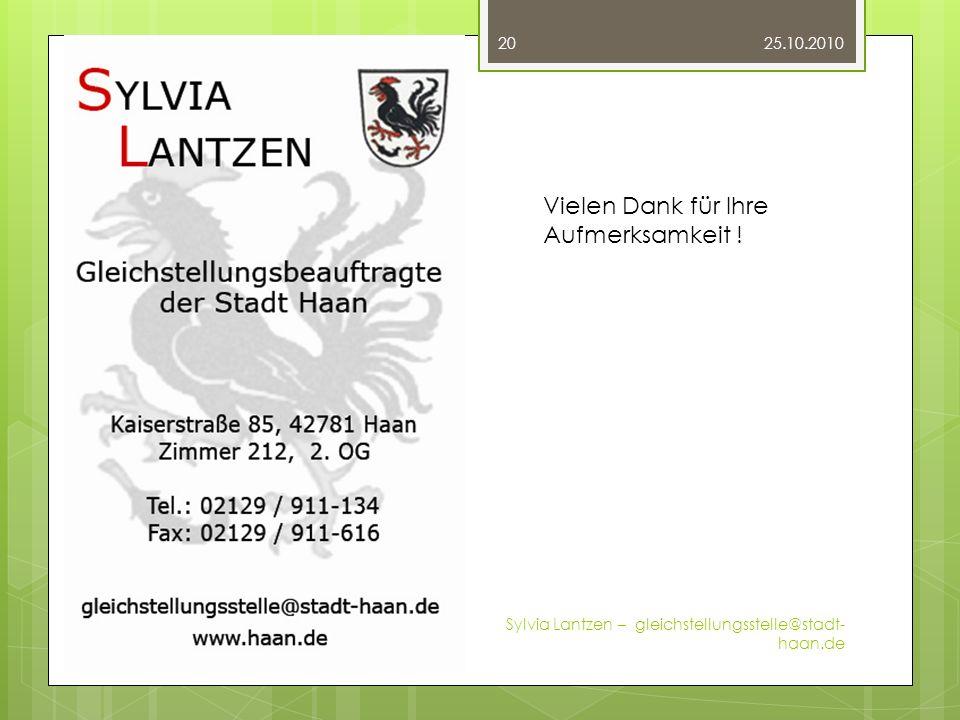 25.10.2010 Sylvia Lantzen – gleichstellungsstelle@stadt- haan.de 20 Vielen Dank für Ihre Aufmerksamkeit !