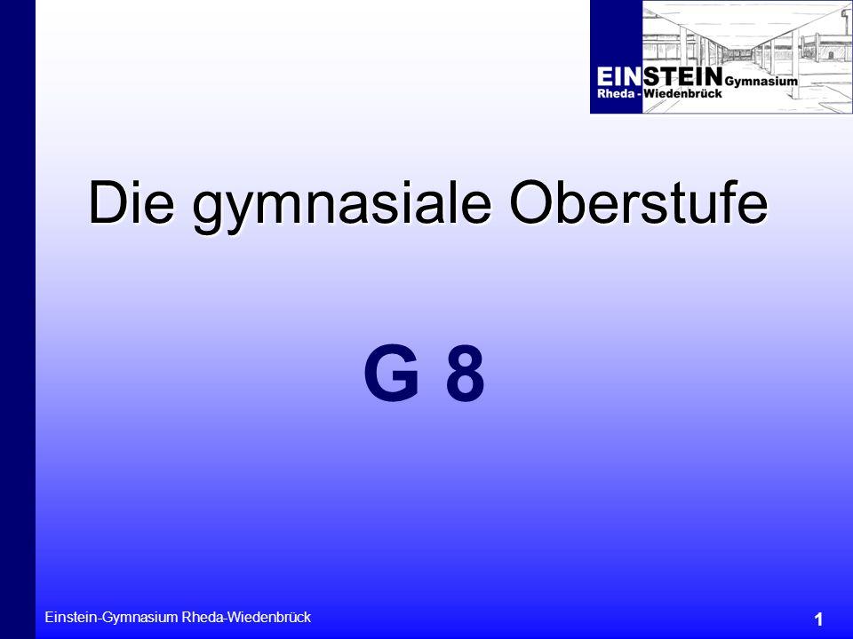 Einstein-Gymnasium Rheda-Wiedenbrück 1 Die gymnasiale Oberstufe G 8
