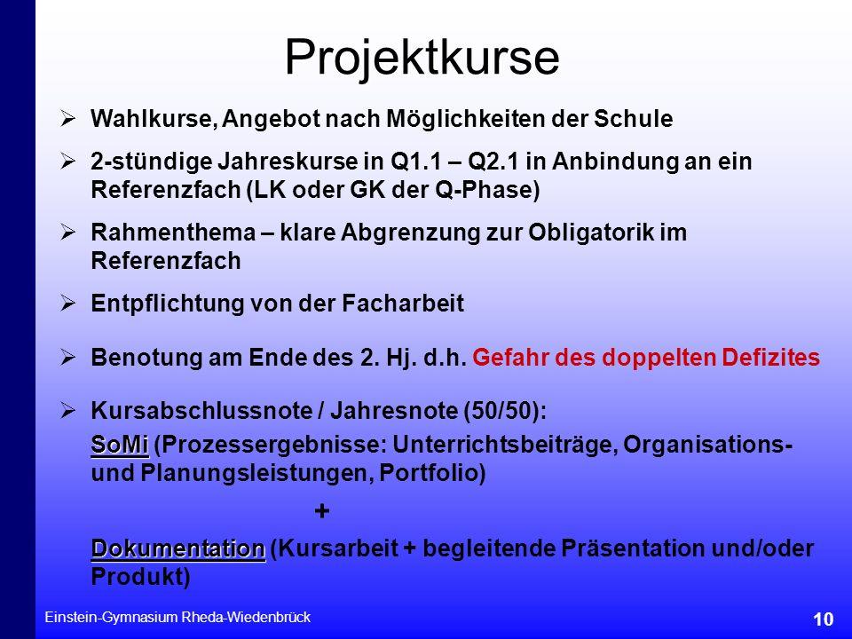 Einstein-Gymnasium Rheda-Wiedenbrück 10 Projektkurse Benotung am Ende des 2. Hj. d.h. Gefahr des doppelten Defizites 2-stündige Jahreskurse in Q1.1 –