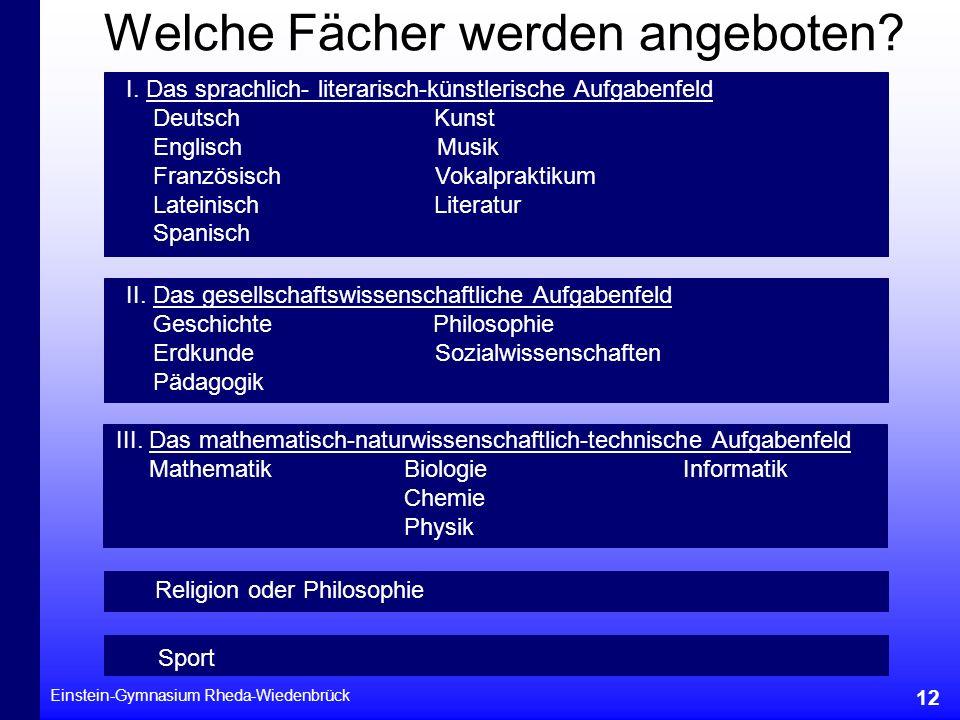 Einstein-Gymnasium Rheda-Wiedenbrück 12 Welche Fächer werden angeboten? I. Das sprachlich- literarisch-künstlerische Aufgabenfeld Deutsch Kunst Englis