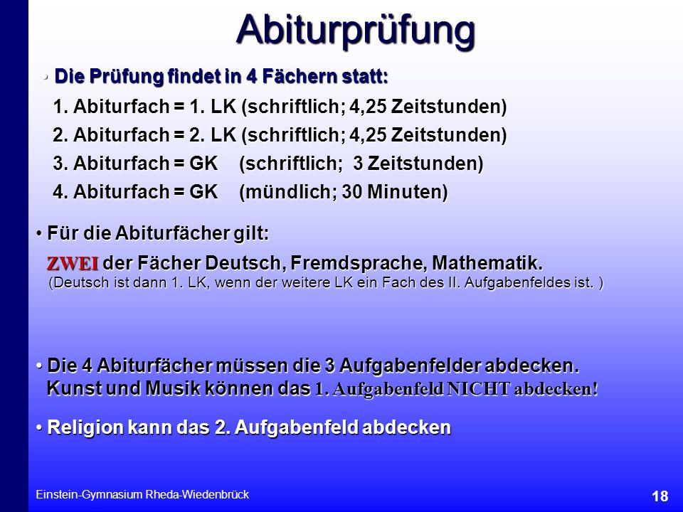 Einstein-Gymnasium Rheda-Wiedenbrück 18 Die Prüfung findet in 4 Fächern statt: Die Prüfung findet in 4 Fächern statt: 1. Abiturfach = 1. LK (schriftli
