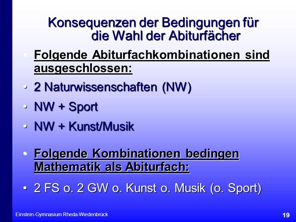 Einstein-Gymnasium Rheda-Wiedenbrück 19 Konsequenzen der Bedingungen für die Wahl der Abiturfächer Folgende Abiturfachkombinationen sind ausgeschlosse