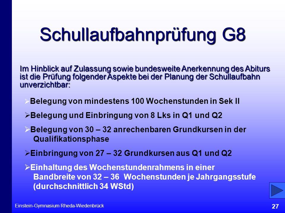 Einstein-Gymnasium Rheda-Wiedenbrück 27 Schullaufbahnprüfung G8 Im Hinblick auf Zulassung sowie bundesweite Anerkennung des Abiturs ist die Prüfung fo
