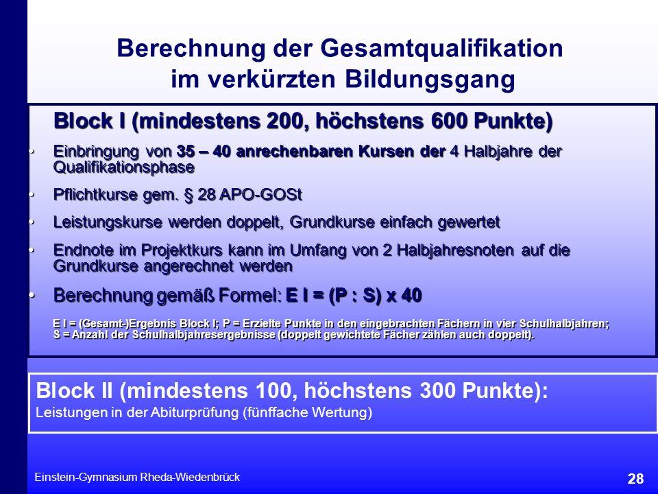 Einstein-Gymnasium Rheda-Wiedenbrück 28 Berechnung der Gesamtqualifikation im verkürzten Bildungsgang Block I (mindestens 200, höchstens 600 Punkte) E