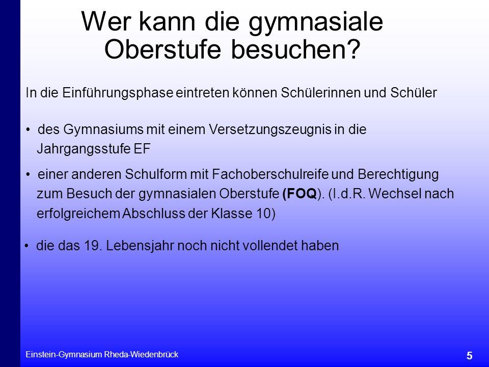 Einstein-Gymnasium Rheda-Wiedenbrück 5 Wer kann die gymnasiale Oberstufe besuchen? In die Einführungsphase eintreten können Schülerinnen und Schüler d