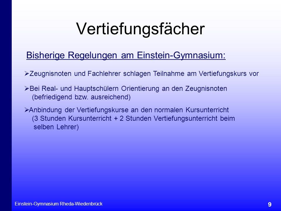 Einstein-Gymnasium Rheda-Wiedenbrück 9 Vertiefungsfächer Bisherige Regelungen am Einstein-Gymnasium: Zeugnisnoten und Fachlehrer schlagen Teilnahme am