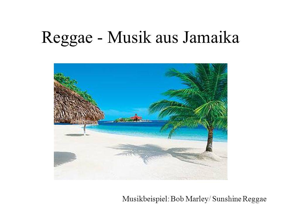 Reggae - Musik aus Jamaika Musikbeispiel: Bob Marley/ Sunshine Reggae