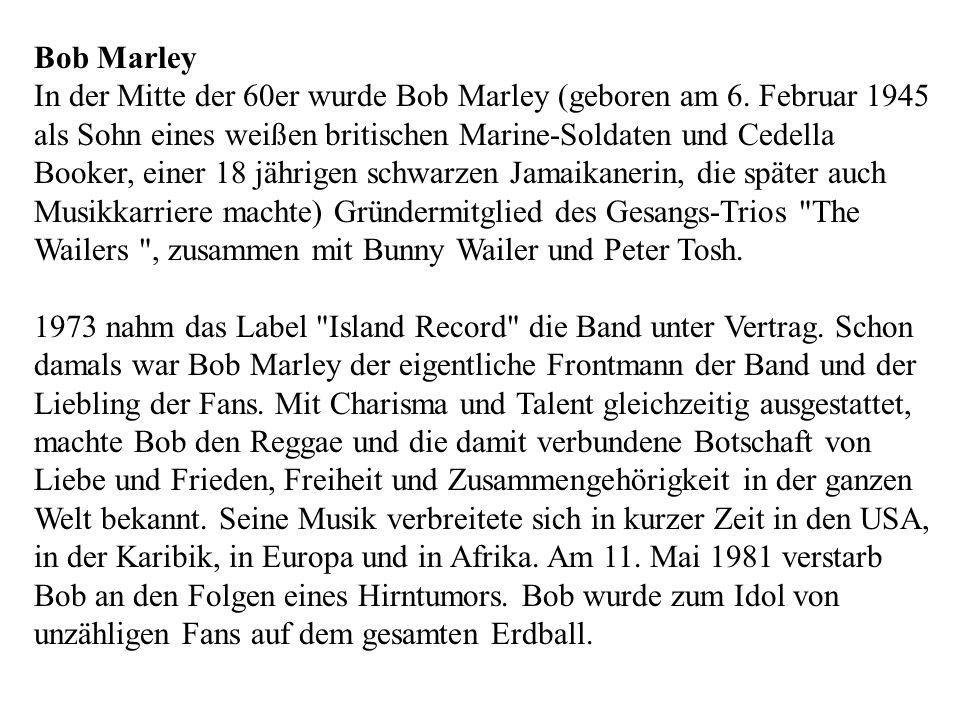 Bob Marley In der Mitte der 60er wurde Bob Marley (geboren am 6.