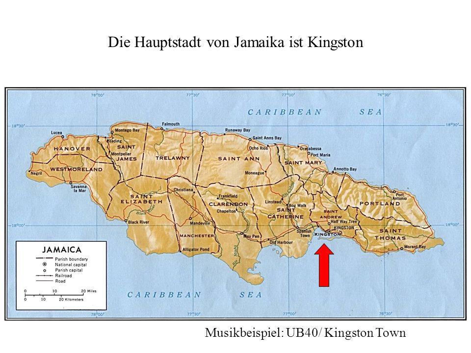 Die Hauptstadt von Jamaika ist Kingston Musikbeispiel: UB40/ Kingston Town