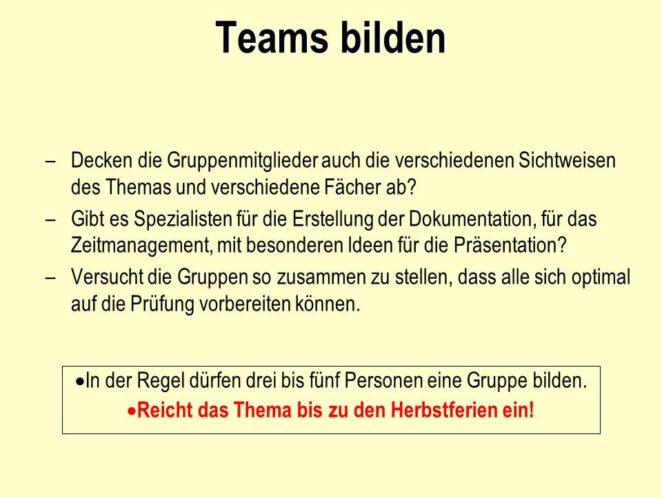 Teams bilden –Decken die Gruppenmitglieder auch die verschiedenen Sichtweisen des Themas und verschiedene Fächer ab.