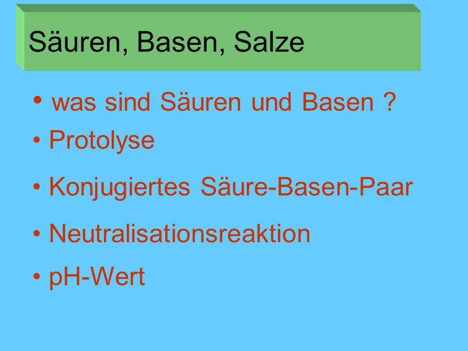 Neutralisationsreaktion pH-Wert Konjugiertes Säure-Basen-Paar Protolyse was sind Säuren und Basen ? Säuren, Basen, Salze