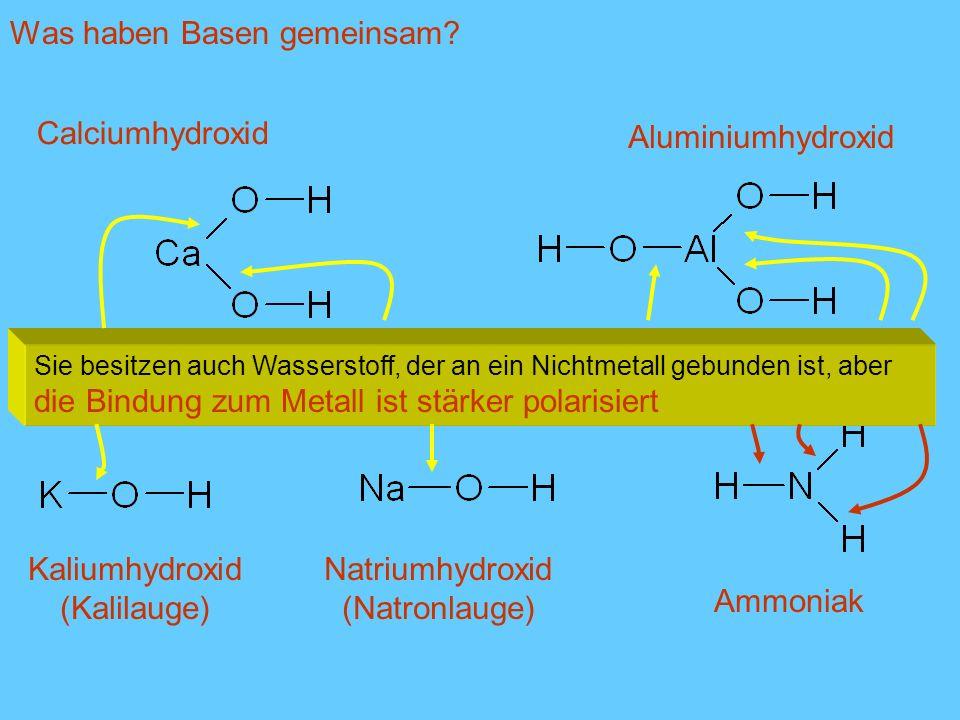 Calciumhydroxid Aluminiumhydroxid Kaliumhydroxid (Kalilauge) Natriumhydroxid (Natronlauge) Ammoniak Sie besitzen auch Wasserstoff, der an ein Nichtmet