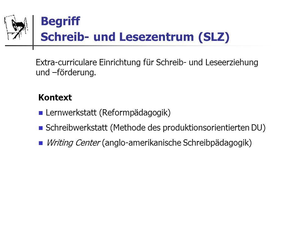 Begriff Schreib- und Lesezentrum (SLZ) Extra-curriculare Einrichtung für Schreib- und Leseerziehung und –förderung. Kontext Lernwerkstatt (Reformpädag
