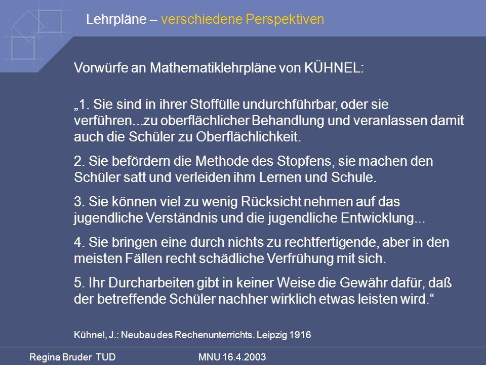 Regina Bruder TUD MNU 16.4.2003 Vorwürfe an Mathematiklehrpläne von KÜHNEL: Kühnel, J.: Neubau des Rechenunterrichts. Leipzig 1916 1. Sie sind in ihre