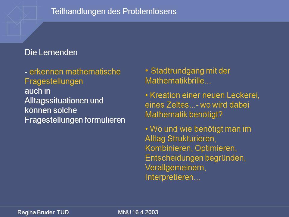 Regina Bruder TUD MNU 16.4.2003 Die Lernenden - erkennen mathematische Fragestellungen auch in Alltagssituationen und können solche Fragestellungen fo