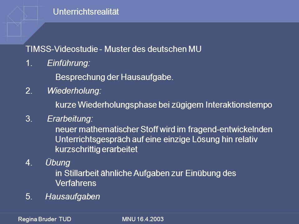 Regina Bruder TUD MNU 16.4.2003 TIMSS-Videostudie - Muster des deutschen MU 1. Einführung: Besprechung der Hausaufgabe. 2. Wiederholung: kurze Wiederh