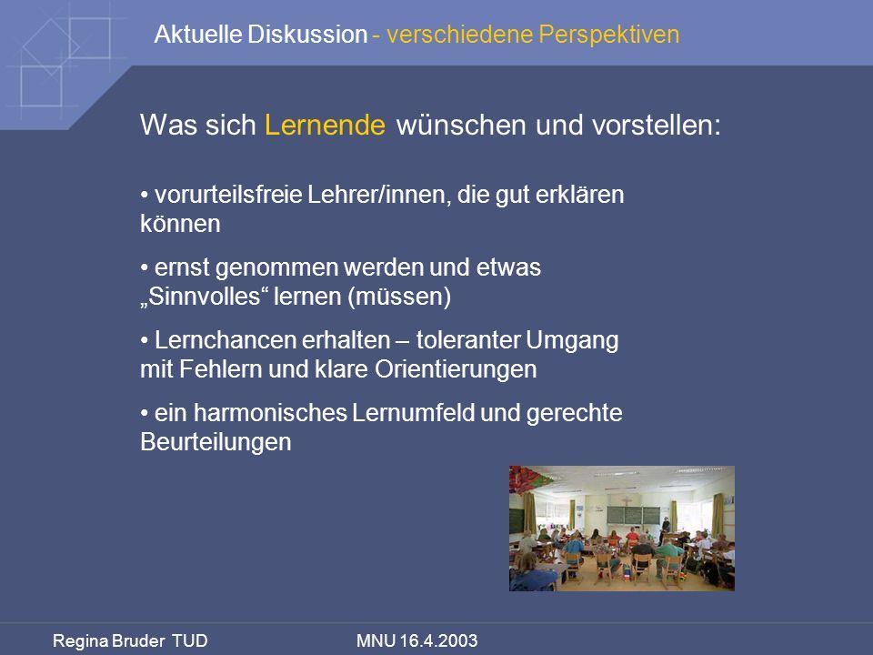Regina Bruder TUD MNU 16.4.2003 Was sich Lernende wünschen und vorstellen: vorurteilsfreie Lehrer/innen, die gut erklären können ernst genommen werden