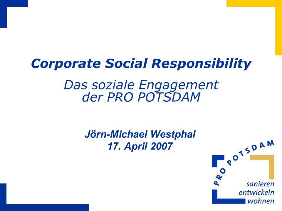 Jörn-Michael Westphal 17. April 2007 Corporate Social Responsibility Das soziale Engagement der PRO POTSDAM