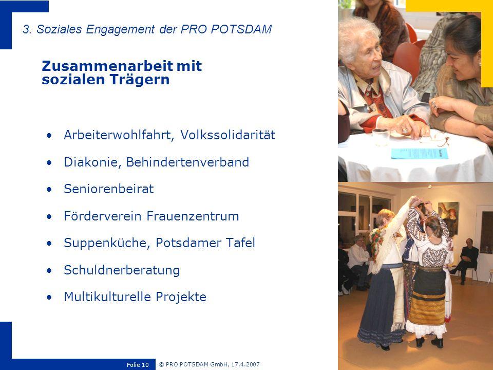© PRO POTSDAM GmbH, 17.4.2007 Folie 10 Arbeiterwohlfahrt, Volkssolidarität Diakonie, Behindertenverband Seniorenbeirat Förderverein Frauenzentrum Supp