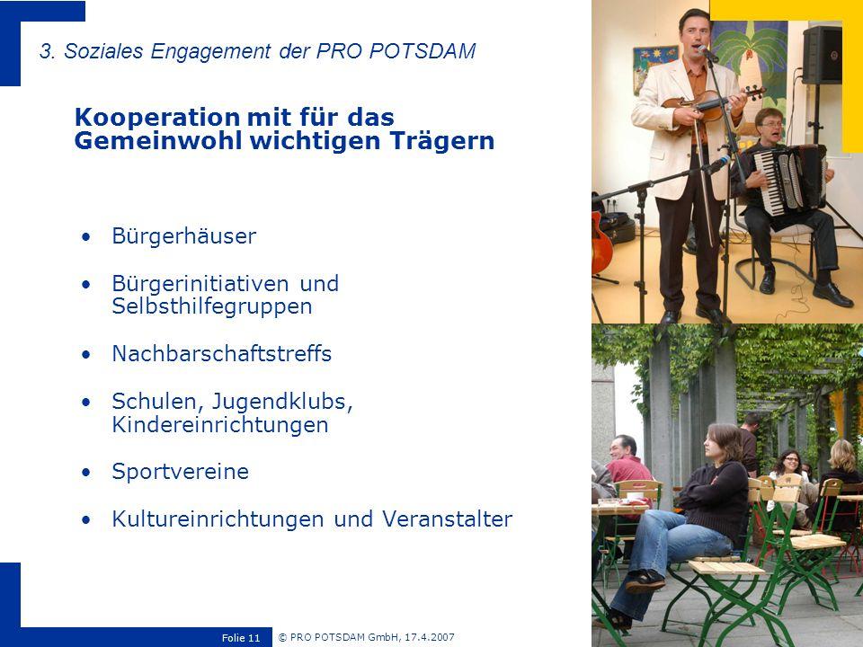 © PRO POTSDAM GmbH, 17.4.2007 Folie 11 Bürgerhäuser Bürgerinitiativen und Selbsthilfegruppen Nachbarschaftstreffs Schulen, Jugendklubs, Kindereinricht