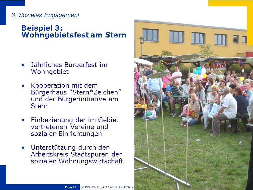 © PRO POTSDAM GmbH, 17.4.2007 Folie 14 3. Soziales Engagement Beispiel 3: Wohngebietsfest am Stern Jährliches Bürgerfest im Wohngebiet Kooperation mit