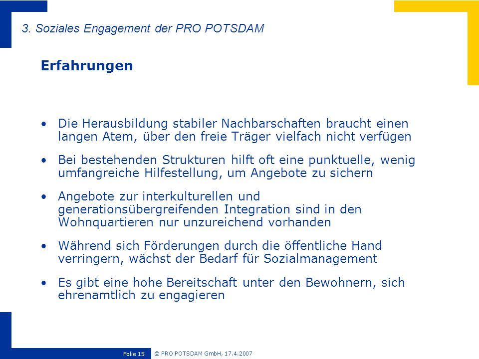 © PRO POTSDAM GmbH, 17.4.2007 Folie 15 Die Herausbildung stabiler Nachbarschaften braucht einen langen Atem, über den freie Träger vielfach nicht verf