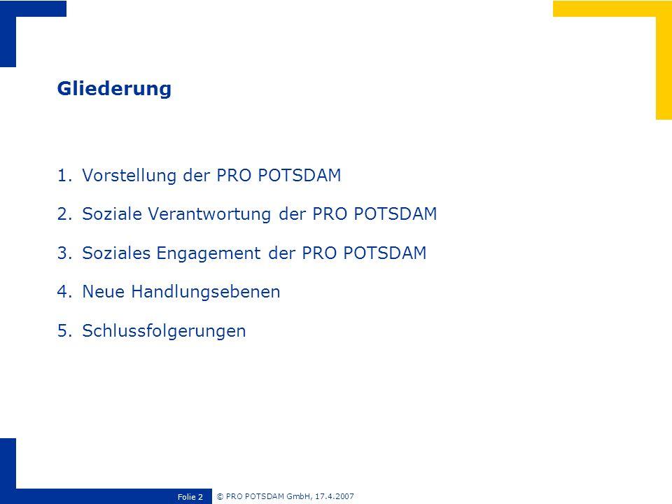 © PRO POTSDAM GmbH, 17.4.2007 Folie 2 1.Vorstellung der PRO POTSDAM 2.Soziale Verantwortung der PRO POTSDAM 3.Soziales Engagement der PRO POTSDAM 4.Ne