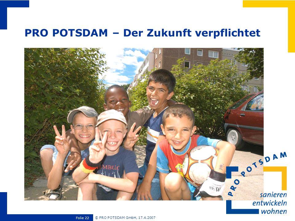© PRO POTSDAM GmbH, 17.4.2007 Folie 22 Ende PRO POTSDAM – Der Zukunft verpflichtet
