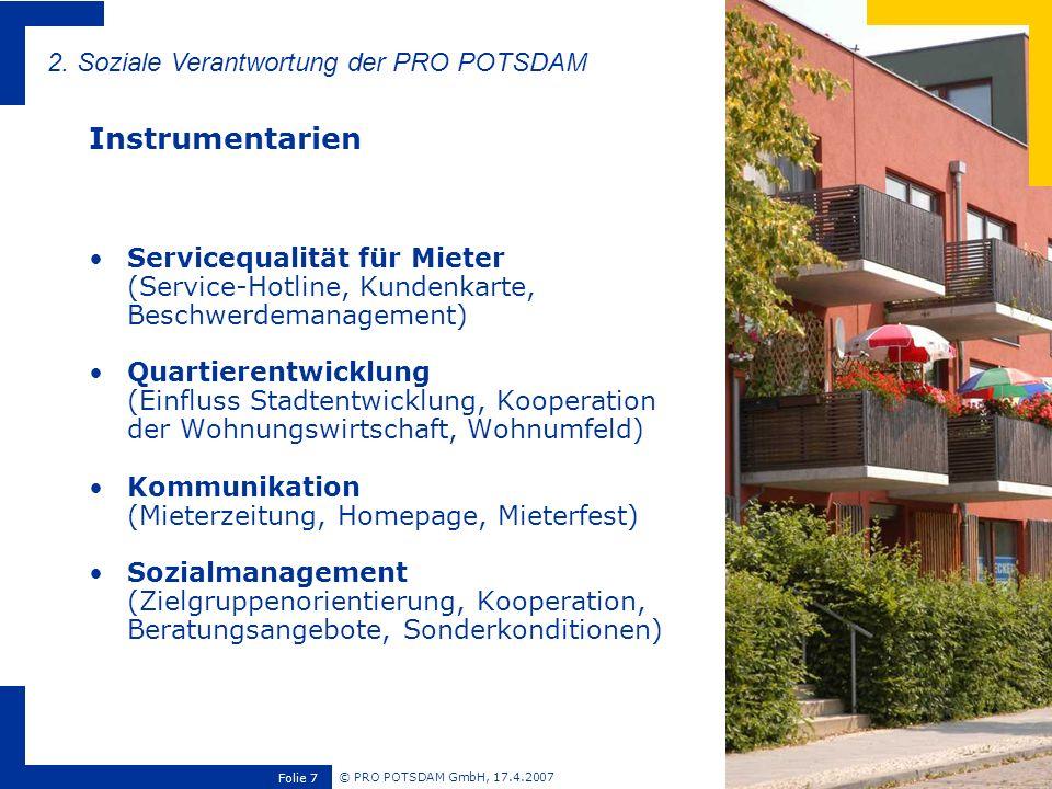 © PRO POTSDAM GmbH, 17.4.2007 Folie 7 Servicequalität für Mieter (Service-Hotline, Kundenkarte, Beschwerdemanagement) Quartierentwicklung (Einfluss St
