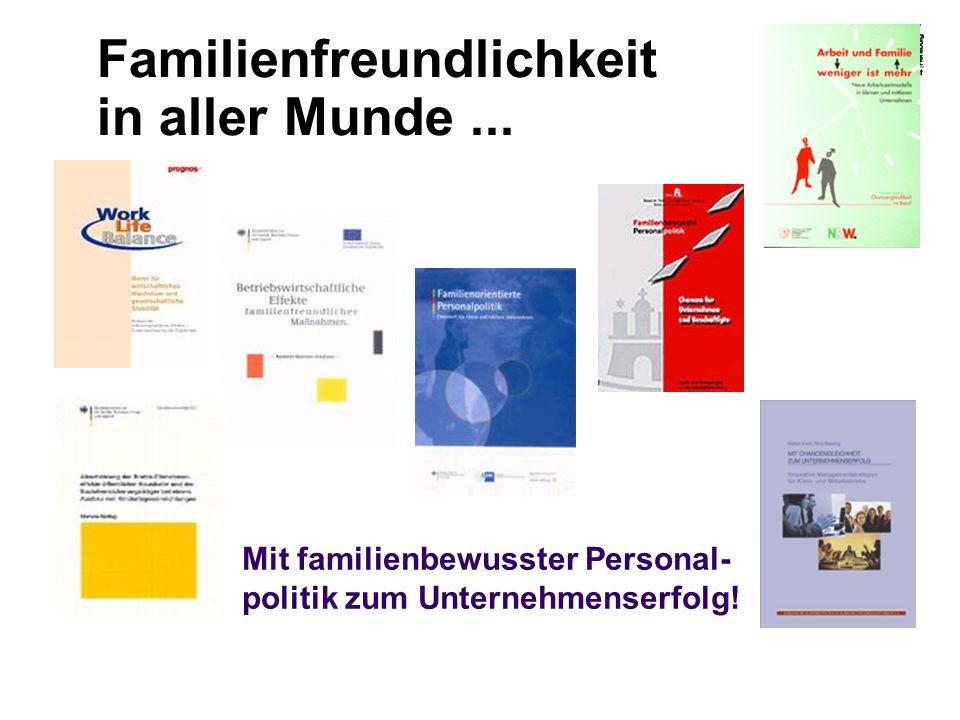 Familienfreundlichkeit in aller Munde... Mit familienbewusster Personal- politik zum Unternehmenserfolg!